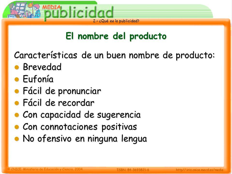 El nombre del productoCaracterísticas de un buen nombre de producto: Brevedad. Eufonía. Fácil de pronunciar.