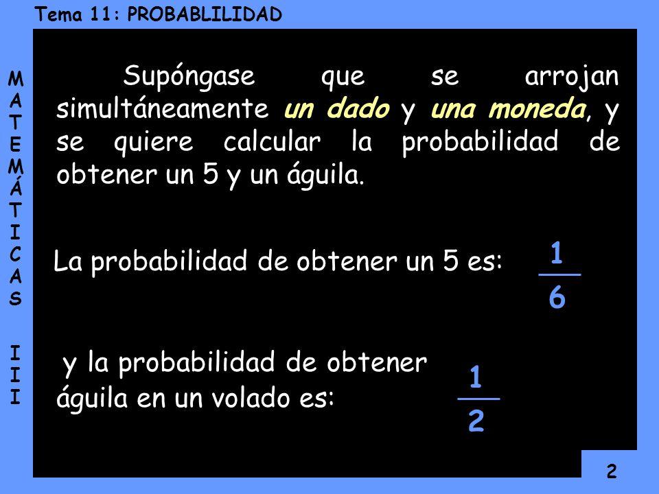 Supóngase que se arrojan simultáneamente un dado y una moneda, y se quiere calcular la probabilidad de obtener un 5 y un águila.