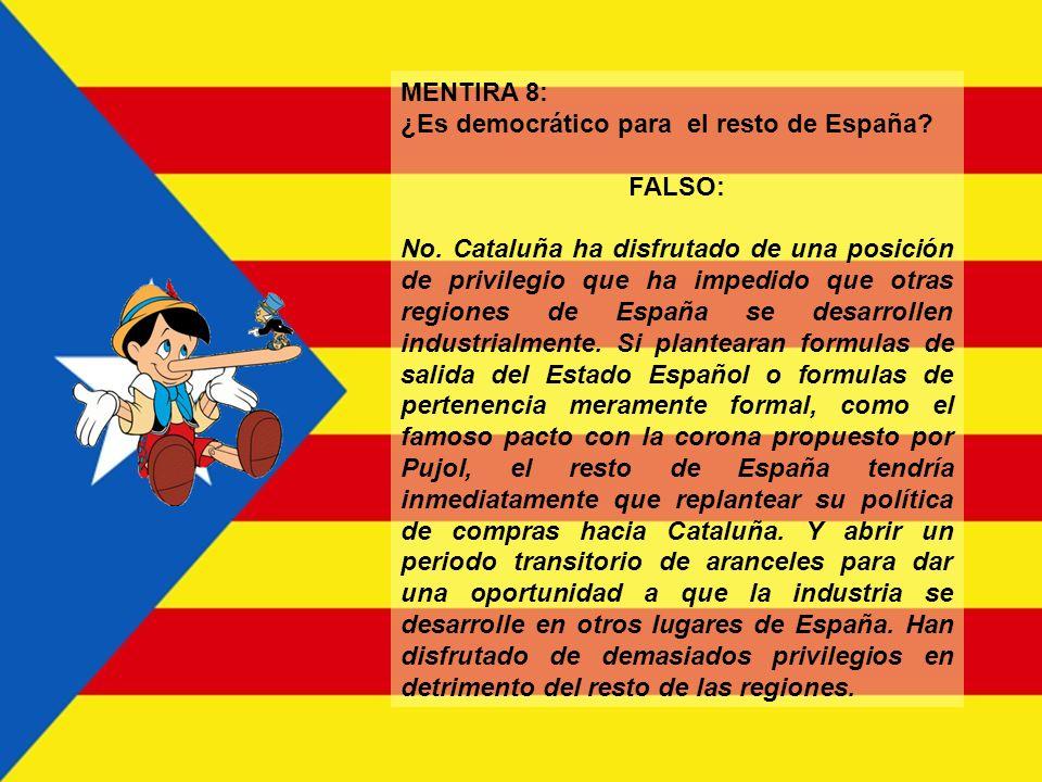 MENTIRA 8: ¿Es democrático para el resto de España FALSO:
