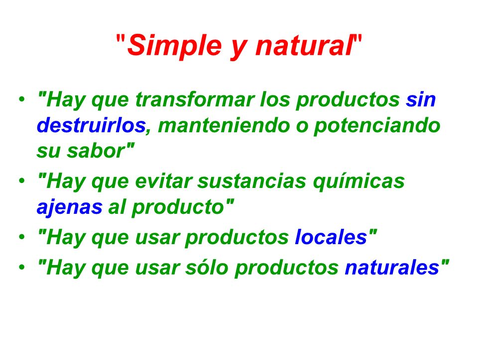 Simple y natural Hay que transformar los productos sin destruirlos, manteniendo o potenciando su sabor