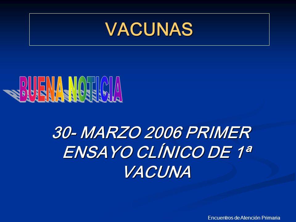 30- MARZO 2006 PRIMER ENSAYO CLÍNICO DE 1ª VACUNA