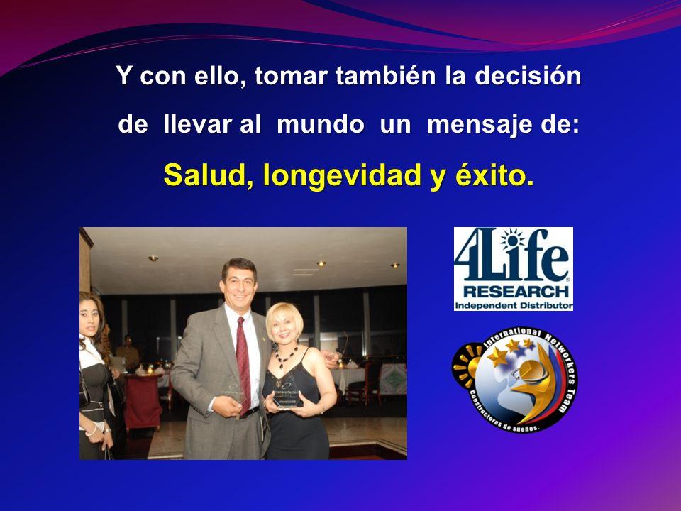 Y con ello, tomar también la decisión de llevar al mundo un mensaje de: Salud, longevidad y éxito.