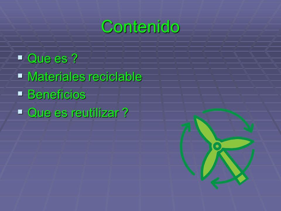 Contenido Que es Materiales reciclable Beneficios