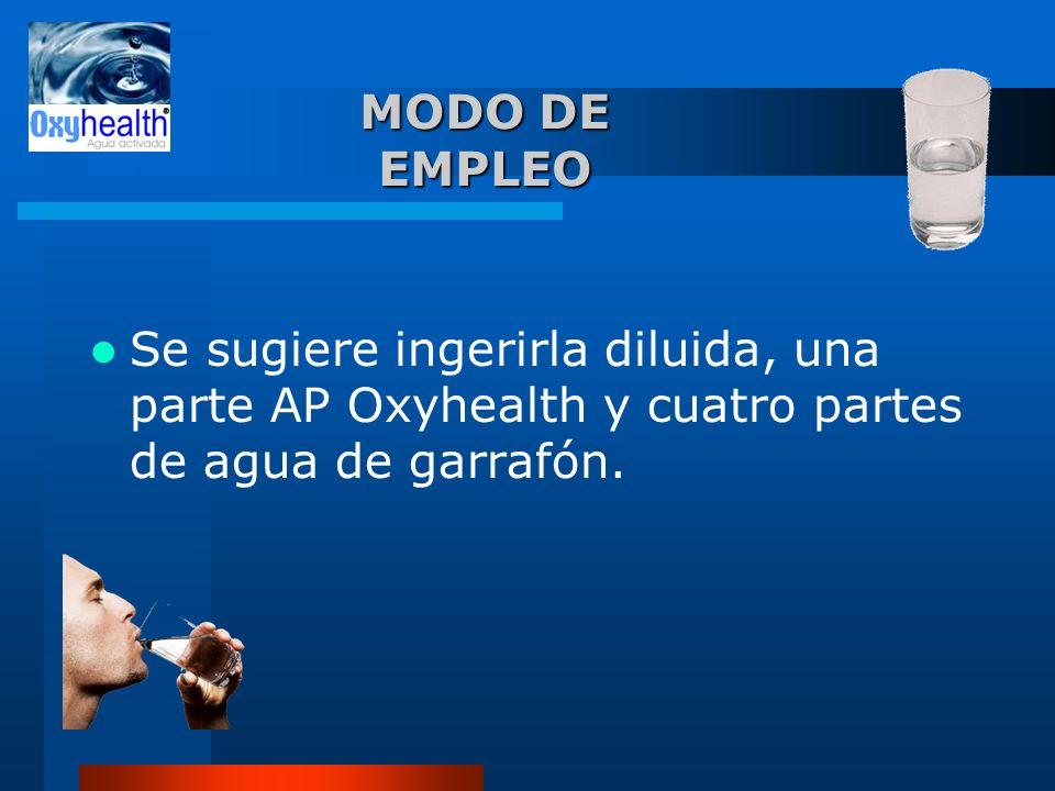 MODO DE EMPLEOSe sugiere ingerirla diluida, una parte AP Oxyhealth y cuatro partes de agua de garrafón.