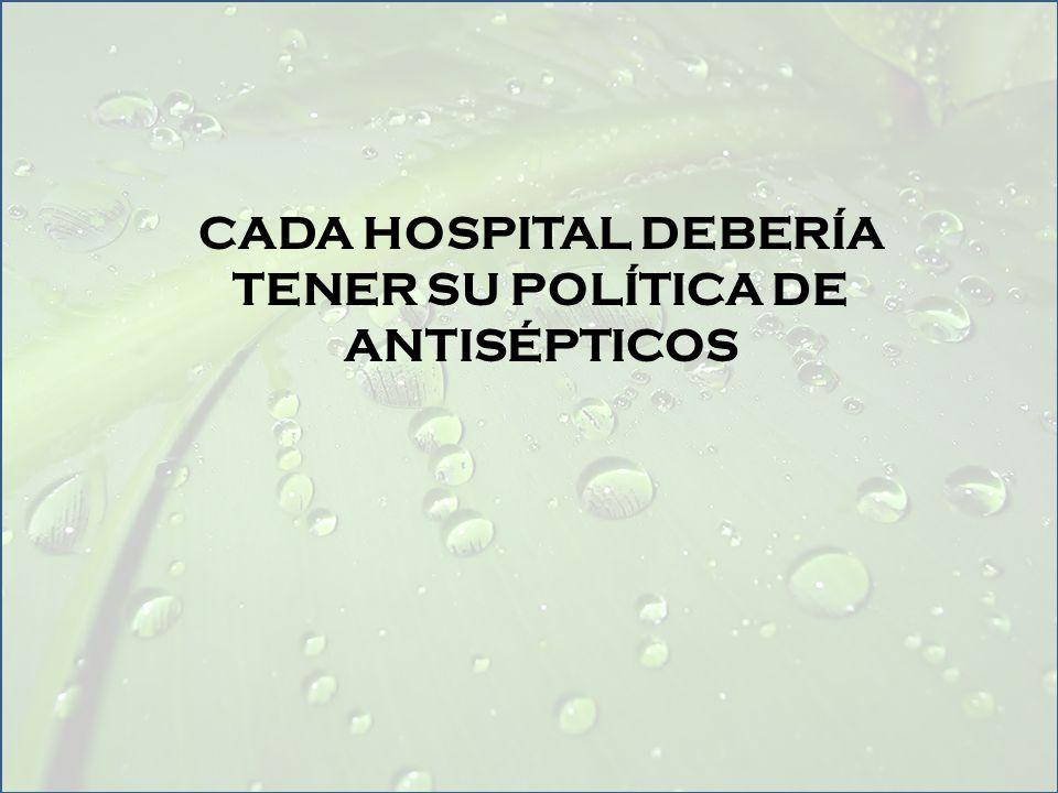 CADA HOSPITAL DEBERÍA TENER SU POLÍTICA DE ANTISÉPTICOS