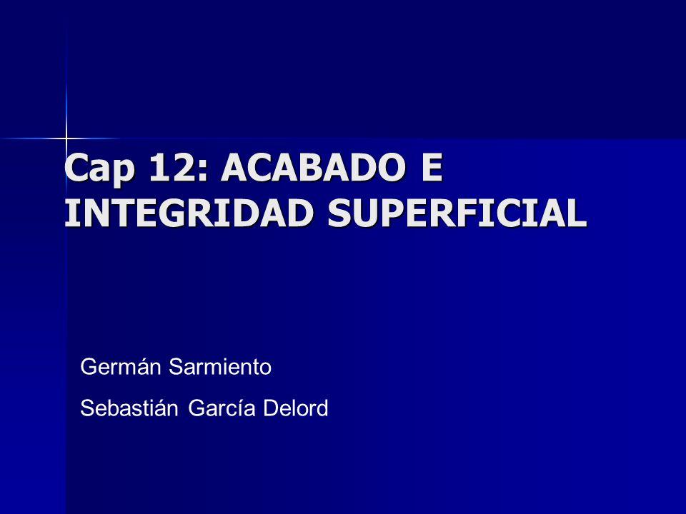 Cap 12: ACABADO E INTEGRIDAD SUPERFICIAL