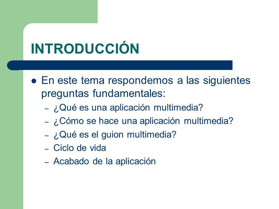 INTRODUCCIÓN En este tema respondemos a las siguientes preguntas fundamentales: ¿Qué es una aplicación multimedia