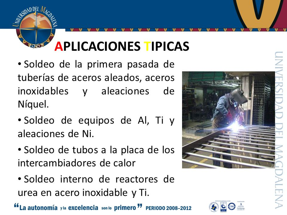 APLICACIONES TIPICAS Soldeo de la primera pasada de tuberías de aceros aleados, aceros inoxidables y aleaciones de Níquel.