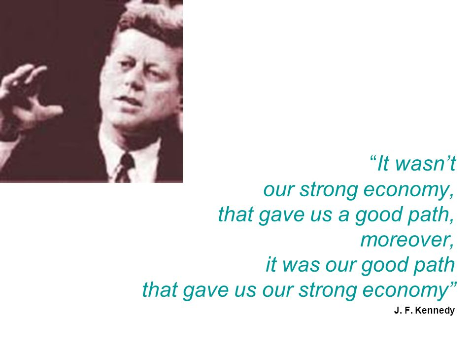 It wasn't our strong economy, that gave us a good path, moreover, it was our good path that gave us our strong economy