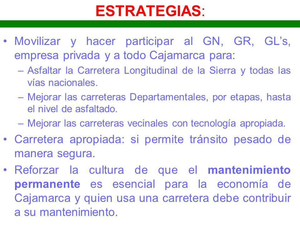 ESTRATEGIAS: Movilizar y hacer participar al GN, GR, GL's, empresa privada y a todo Cajamarca para: