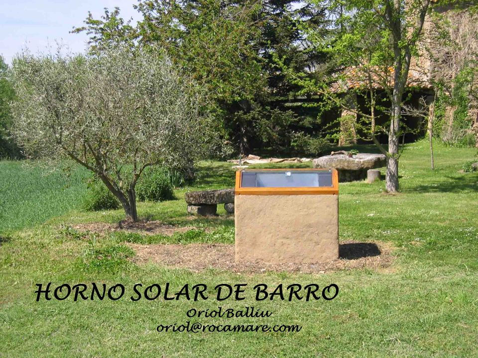HORNO SOLAR DE BARRO Oriol Balliu oriol@rocamare.com