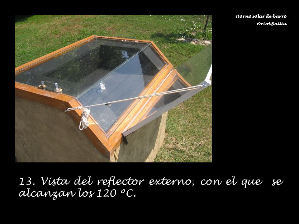 13. Vista del reflector externo, con el que se alcanzan los 120 ºC.