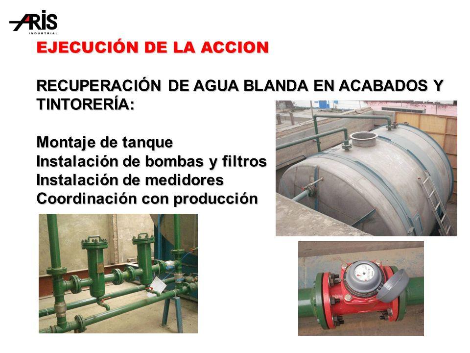 EJECUCIÓN DE LA ACCION RECUPERACIÓN DE AGUA BLANDA EN ACABADOS Y TINTORERÍA: Montaje de tanque. Instalación de bombas y filtros.