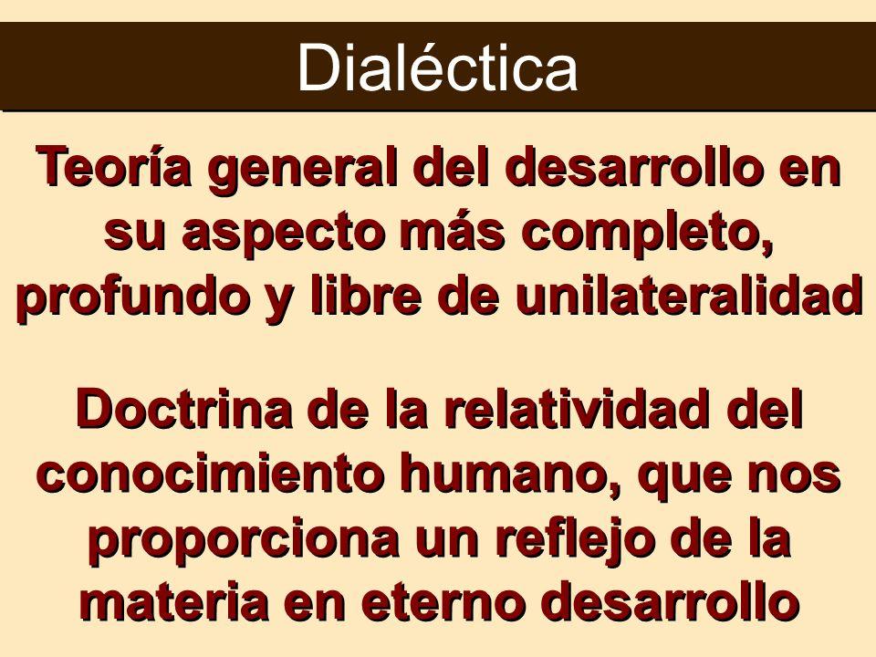 Dialéctica Teoría general del desarrollo en su aspecto más completo, profundo y libre de unilateralidad.