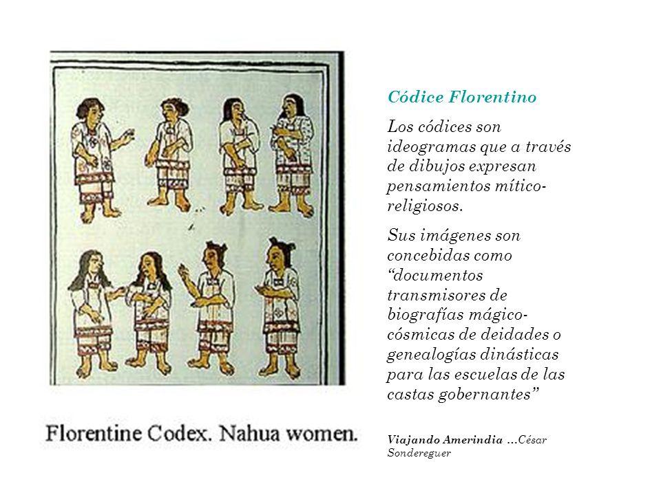 Códice Florentino Los códices son ideogramas que a través de dibujos expresan pensamientos mítico-religiosos.