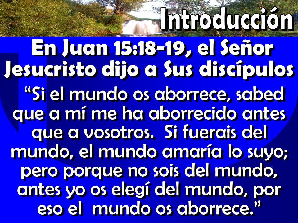En Juan 15:18-19, el Señor Jesucristo dijo a Sus discípulos