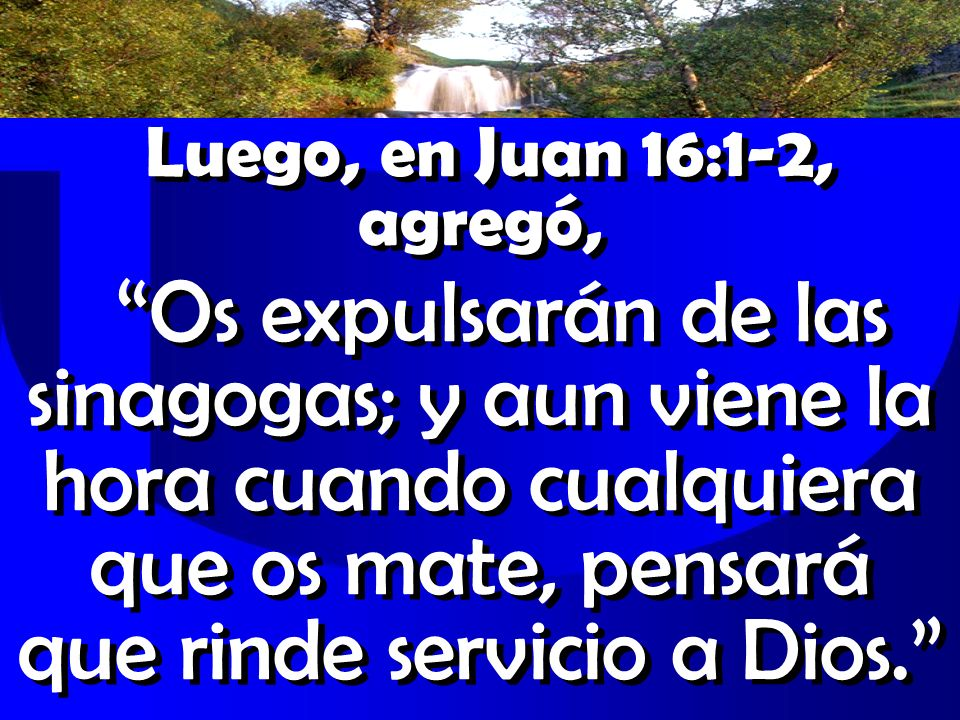 Luego, en Juan 16:1-2, agregó,