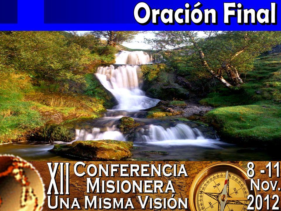 Oración Final 8 -11 2012 Nov. Conferencia Misionera XII Una Misma Visión