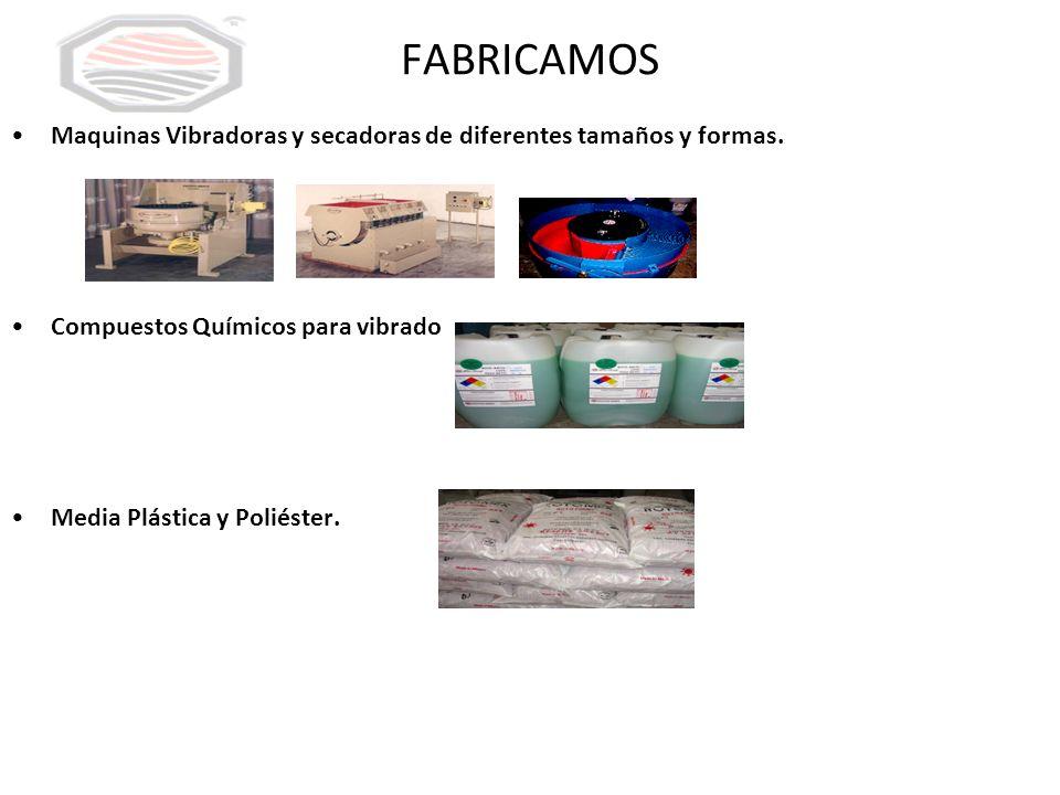 FABRICAMOS Maquinas Vibradoras y secadoras de diferentes tamaños y formas. Compuestos Químicos para vibrado.