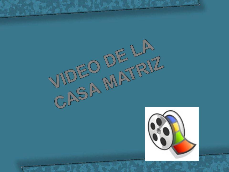 VIDEO DE LA CASA MATRIZ