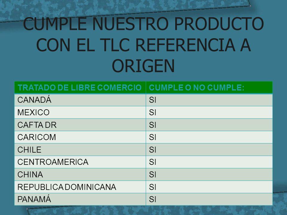 CUMPLE NUESTRO PRODUCTO CON EL TLC REFERENCIA A ORIGEN