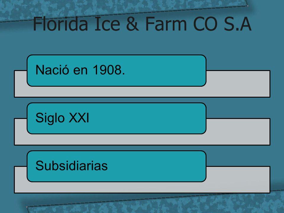 Florida Ice & Farm CO S.A Nació en 1908. Siglo XXI Subsidiarias