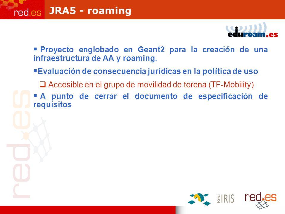 JRA5 - roaming Proyecto englobado en Geant2 para la creación de una infraestructura de AA y roaming.