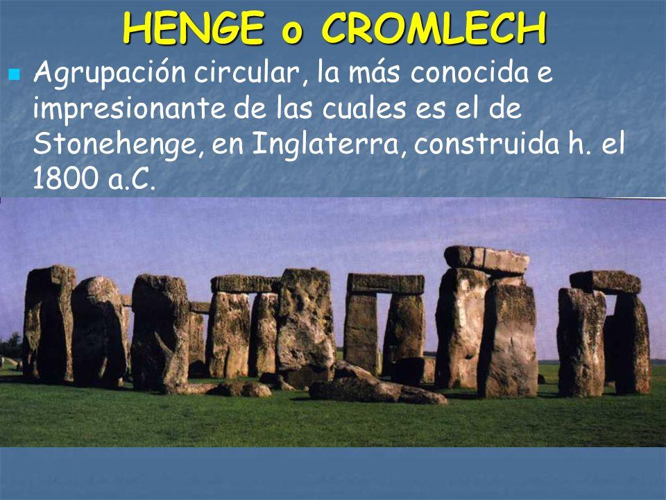 HENGE o CROMLECH Agrupación circular, la más conocida e impresionante de las cuales es el de Stonehenge, en Inglaterra, construida h.