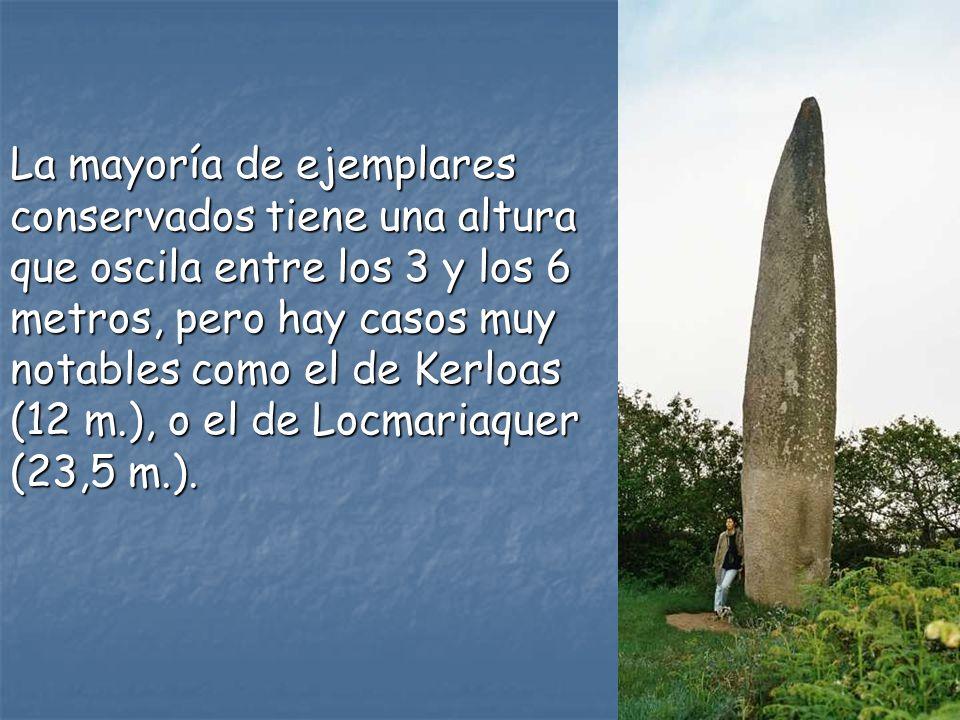 La mayoría de ejemplares conservados tiene una altura que oscila entre los 3 y los 6 metros, pero hay casos muy notables como el de Kerloas (12 m.), o el de Locmariaquer (23,5 m.).