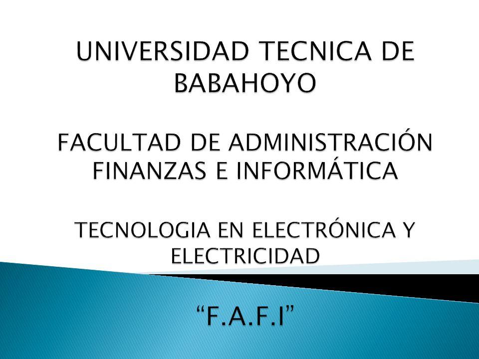 UNIVERSIDAD TECNICA DE BABAHOYO FACULTAD DE ADMINISTRACIÓN FINANZAS E INFORMÁTICA TECNOLOGIA EN ELECTRÓNICA Y ELECTRICIDAD F.A.F.I