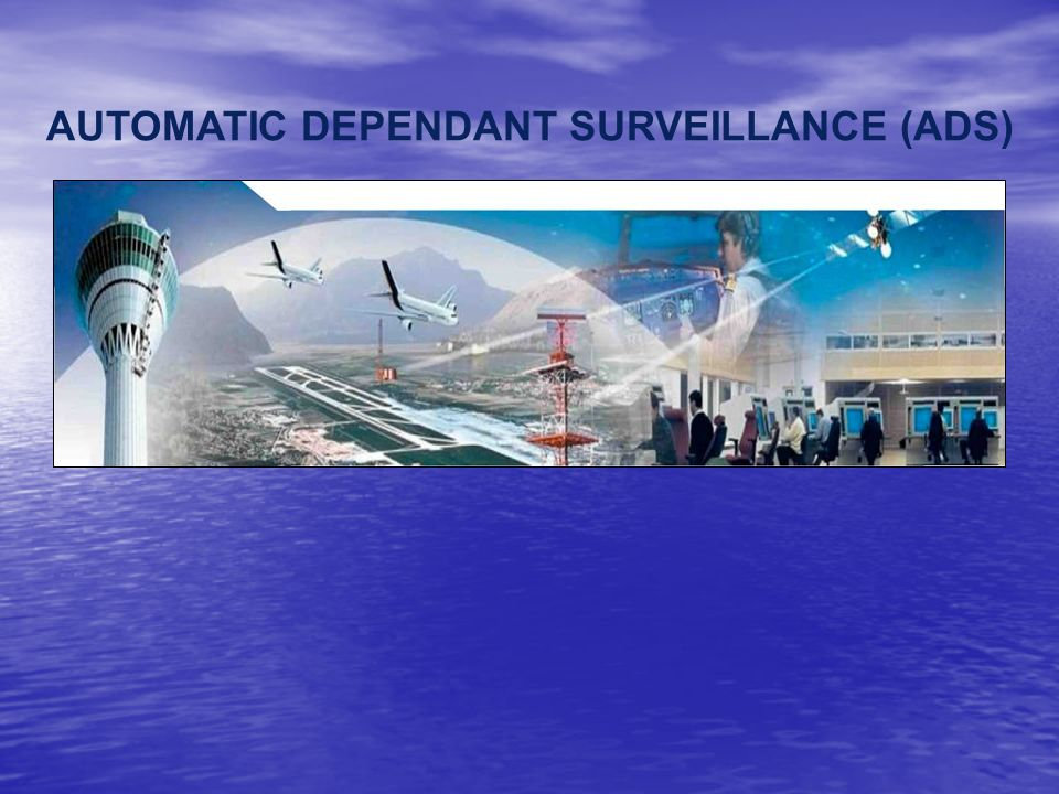 AUTOMATIC DEPENDANT SURVEILLANCE (ADS)