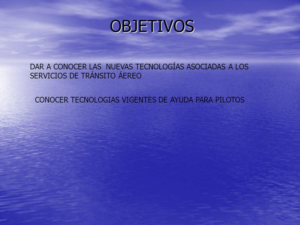 OBJETIVOS DAR A CONOCER LAS NUEVAS TECNOLOGÍAS ASOCIADAS A LOS SERVICIOS DE TRÁNSITO ÁEREO.