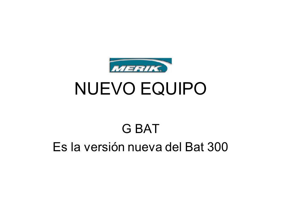 G BAT Es la versión nueva del Bat 300