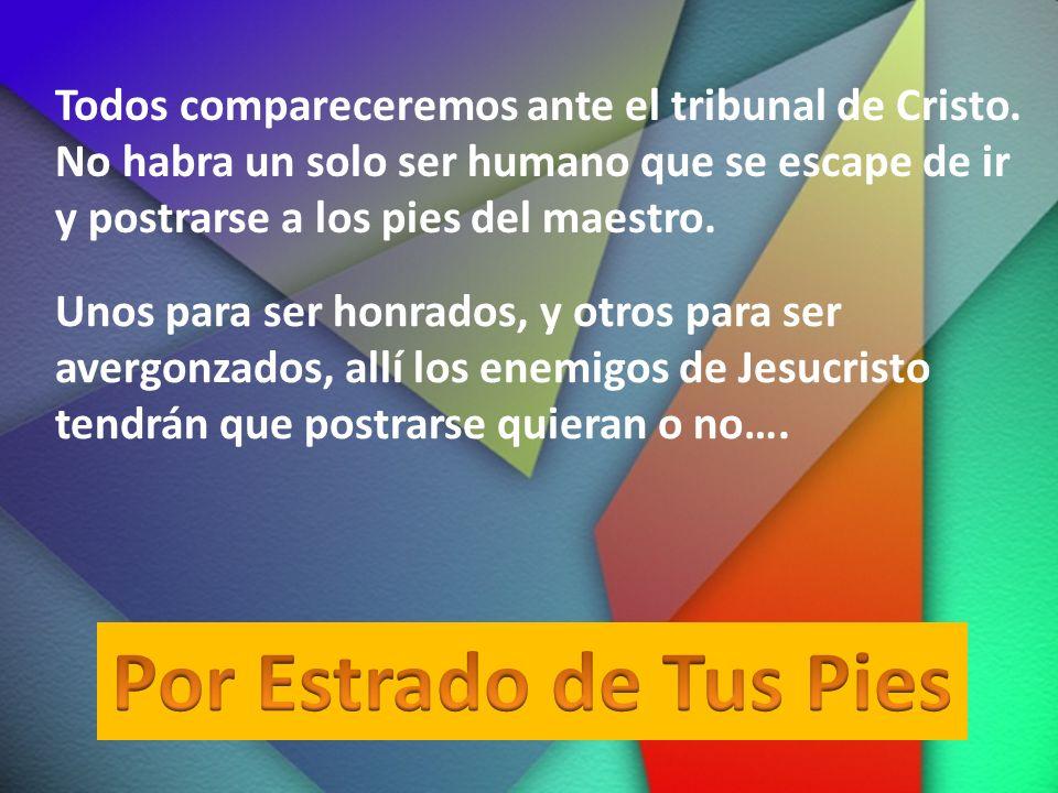 Todos compareceremos ante el tribunal de Cristo