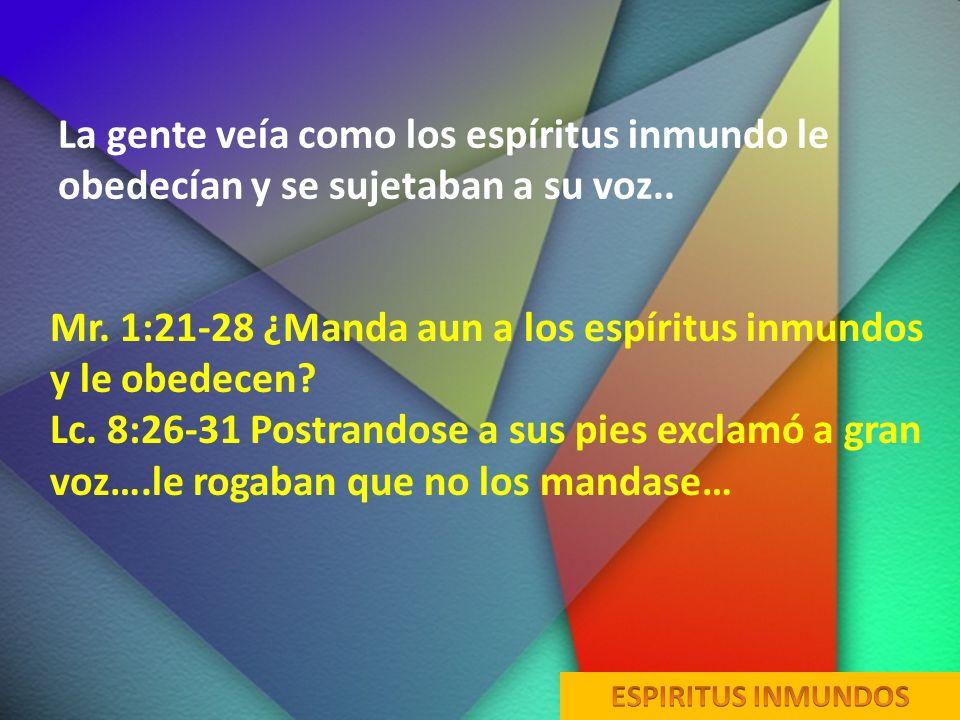 Mr. 1:21-28 ¿Manda aun a los espíritus inmundos y le obedecen