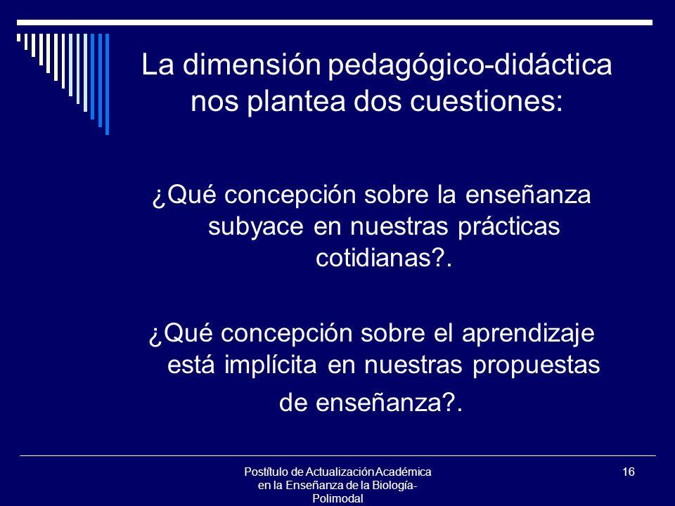 La dimensión pedagógico-didáctica nos plantea dos cuestiones: