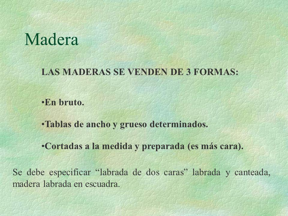 Madera LAS MADERAS SE VENDEN DE 3 FORMAS: En bruto.