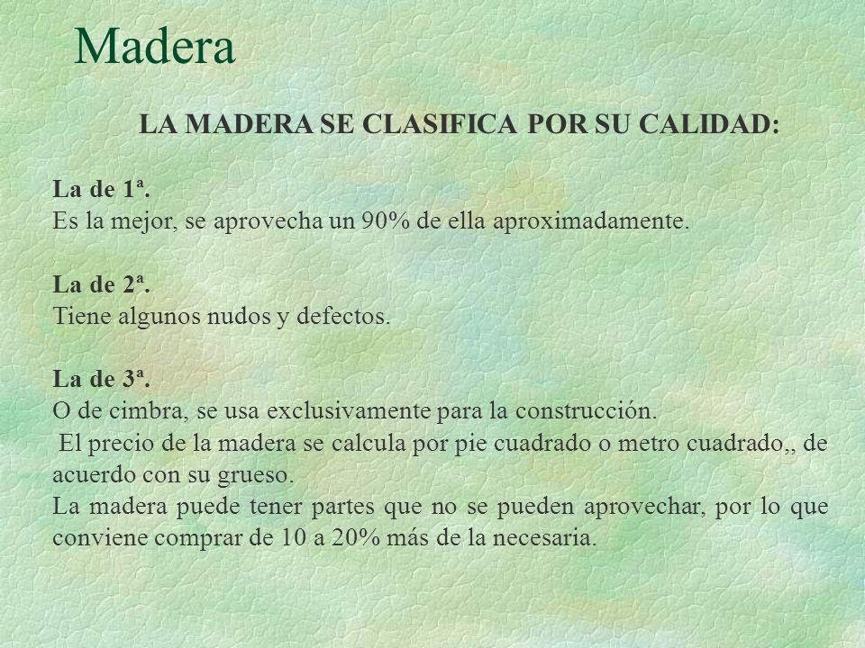 Madera LA MADERA SE CLASIFICA POR SU CALIDAD: La de 1ª.