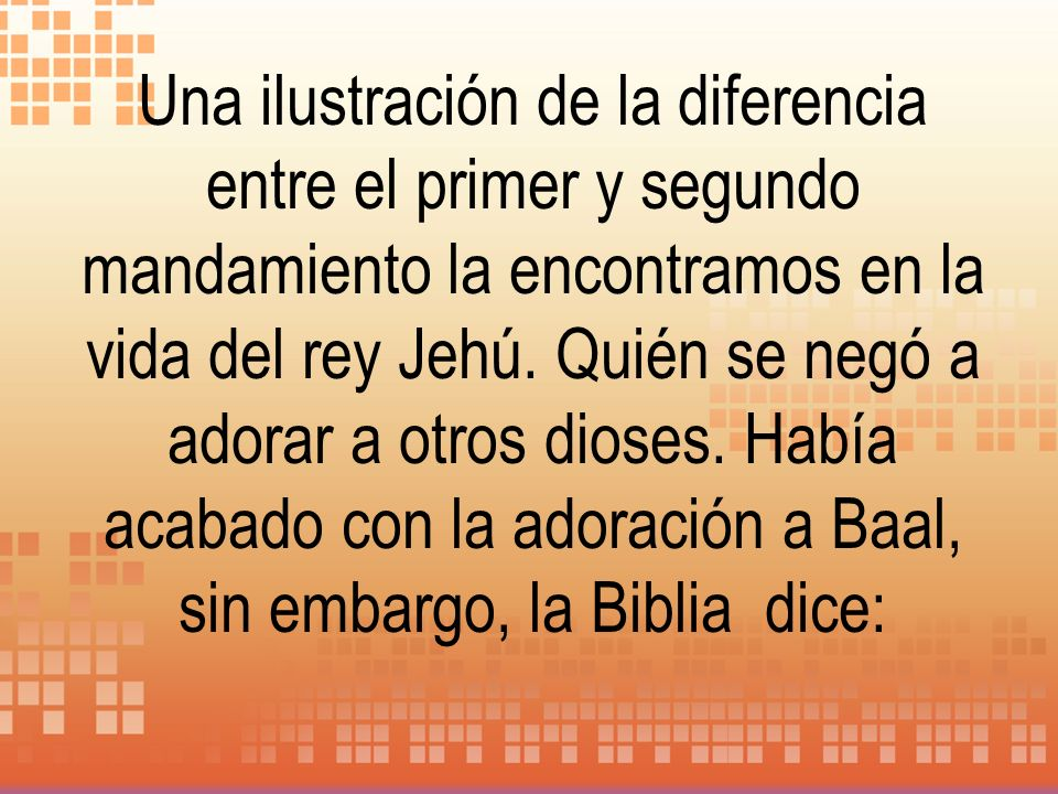 Una ilustración de la diferencia entre el primer y segundo mandamiento la encontramos en la vida del rey Jehú.