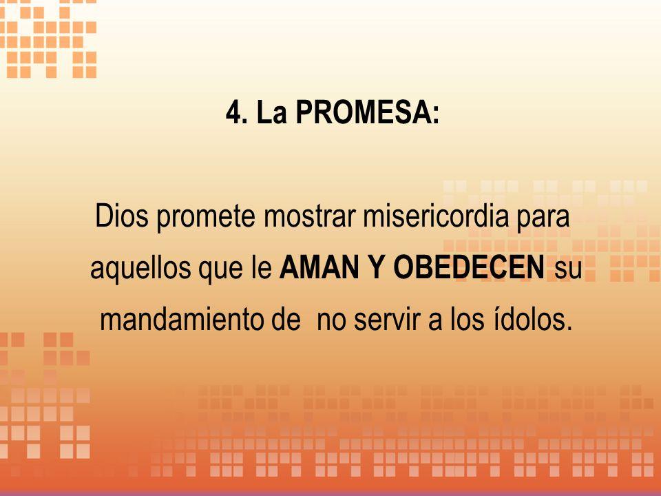 La PROMESA: Dios promete mostrar misericordia para aquellos que le AMAN Y OBEDECEN su mandamiento de no servir a los ídolos.