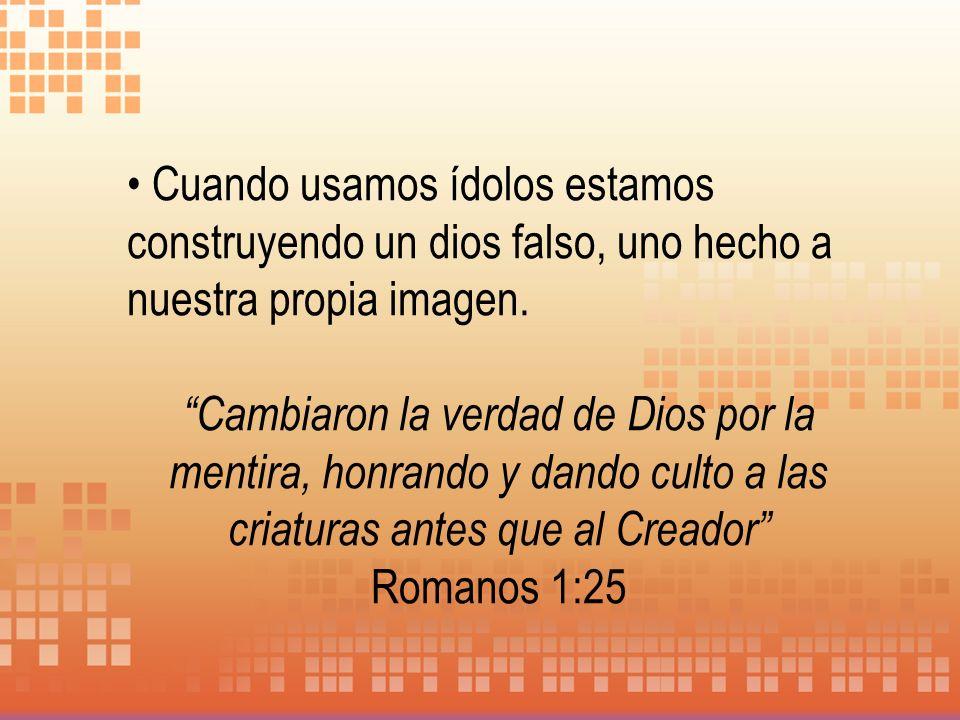 Cuando usamos ídolos estamos construyendo un dios falso, uno hecho a nuestra propia imagen.