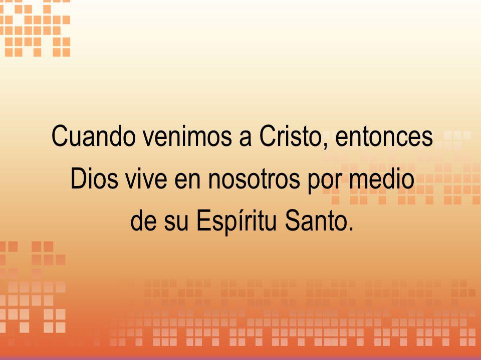 Cuando venimos a Cristo, entonces Dios vive en nosotros por medio