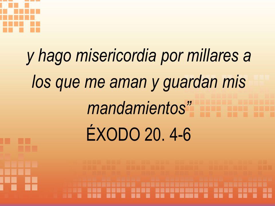 y hago misericordia por millares a los que me aman y guardan mis mandamientos