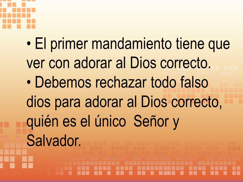 El primer mandamiento tiene que ver con adorar al Dios correcto.
