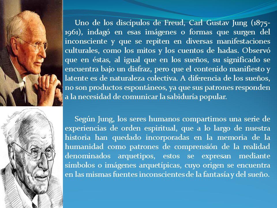 Uno de los discípulos de Freud, Carl Gustav Jung (1875-1961), indagó en esas imágenes o formas que surgen del inconsciente y que se repiten en diversas manifestaciones culturales, como los mitos y los cuentos de hadas. Observó que en éstas, al igual que en los sueños, su significado se encuentra bajo un disfraz, pero que el contenido manifiesto y latente es de naturaleza colectiva. A diferencia de los sueños, no son productos espontáneos, ya que sus patrones responden a la necesidad de comunicar la sabiduría popular.