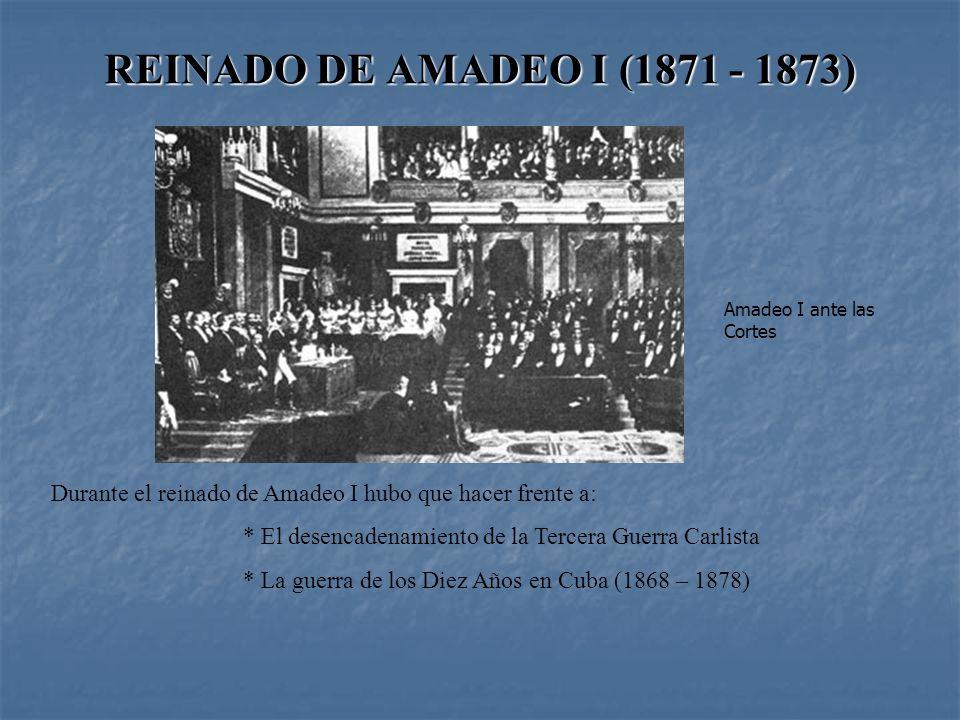 REINADO DE AMADEO I (1871 - 1873) Amadeo I ante las Cortes. Durante el reinado de Amadeo I hubo que hacer frente a: