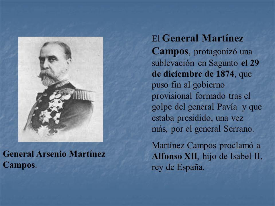 El General Martínez Campos, protagonizó una sublevación en Sagunto el 29 de diciembre de 1874, que puso fin al gobierno provisional formado tras el golpe del general Pavía y que estaba presidido, una vez más, por el general Serrano.