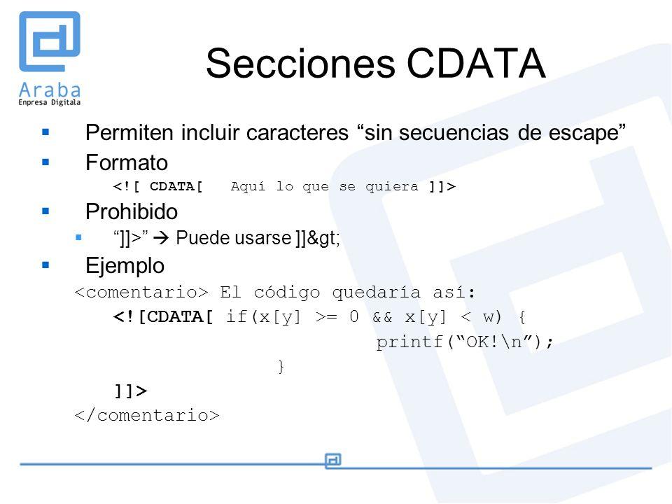 Secciones CDATA Permiten incluir caracteres sin secuencias de escape