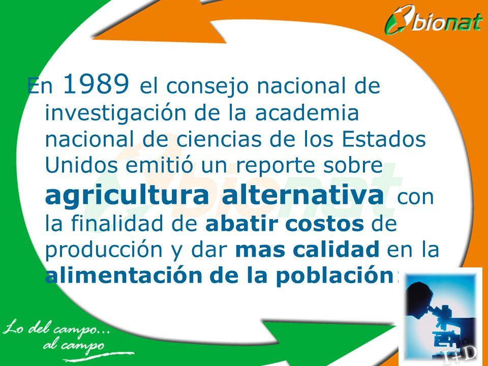 En 1989 el consejo nacional de investigación de la academia nacional de ciencias de los Estados Unidos emitió un reporte sobre agricultura alternativa con la finalidad de abatir costos de producción y dar mas calidad en la alimentación de la población: