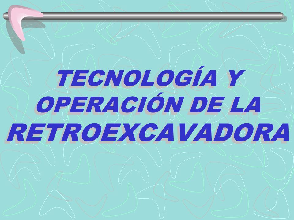 TECNOLOGÍA Y OPERACIÓN DE LA RETROEXCAVADORA